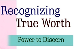 Recognizing True Worth - Power to Discern